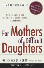 For Mothers of Difficult Daughters : How to Enrich and Repair the...