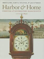 Harbor and Home : Furniture of Southeastern Massachusetts, 1710-1850 by Gary...