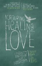 Nurturing Healing Love: A Mother's Journey of Hope and Forgiveness, Lewis, Scarl
