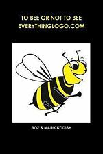 To Bee or Not to Bee, Everythinglogo. com by Roz & Mark Kodish (2014, Paperback)