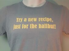 Try A New Recipe Just For The Halibut T Shirt  Size S Frontier Seafood Seasoning