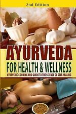 Ayurveda for Health and Wellness: Ayurvedic Cooking and Guide to the Science of