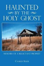 Haunted by the Holy Ghost : Memoirs of a Reluctant Prophet by Charles Kiker...