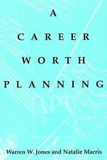 Career Worth Planning: Starting Out and Moving Ahead in Planning