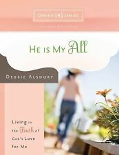 He Is My All: Living in the Truth of God's Love for Me Design4living
