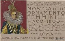 * ROMA - Mostra dell'Ornamento Femminile 1500-1800 Dicembre 1907 Gennaio 1908