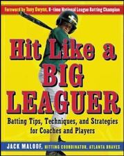 Hit Like a Big Leaguer: Batting Tips, Techniques, and Strategies for Coaches and