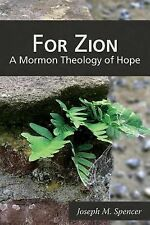 For Zion : A Mormon Theology of Hope by Joseph M. Spencer (2014, Paperback)