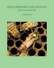 Queen Breeding and Genetics - How to Get Better Bees by Eigil Holm (2014,...