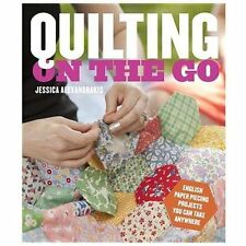 Quilting on the Go : English Paper Piecing Projects You Can Take Anywhere by...