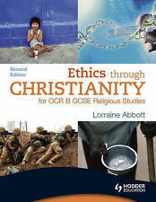 Ethics Through Christianity for OCR B GCSE Religious Studies by Lorraine...