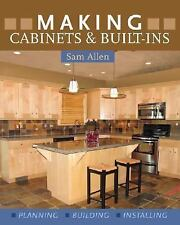 Making Cabinets & Built-Ins: * Planning * Building * Installing