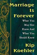Marriage Is Forever : What You Don't Know and What You Should Know by Kip...