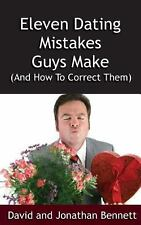 Eleven Dating Mistakes Guys Make (and How to Correct Them) by David Bennett...