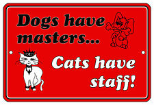 "8""x12"" METAL SIGN - 5 Dogs have Masters Cats Have Staff Door Bedroom Room Funny"