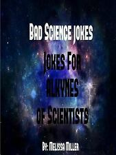 Badsciencejokes Jokes for Alkynes of Scientists by Melissa Miller (2016,...
