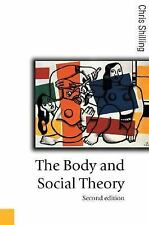 The Body and Social Theory (Published in association with Theory, Culture & Soci