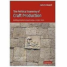 The Political Economy of Craft Production : Crafting Empire in South India,...