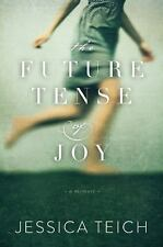 The Future Tense of Joy: A Memoir by Teich, Jessica