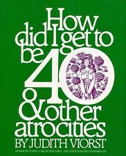 How Did I Get to Be 40 & Other Atrocities, Judith Viorst, Good Books