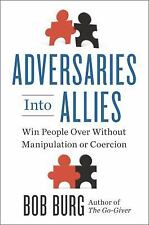 Adversaries into Allies : Win People over Without Manipulation Bob Burg Hardcvr