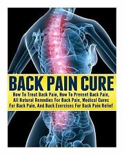 Back Pain Cure : How to Treat Back Pain, How to Prevent Back Pain, All...