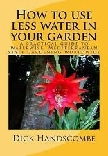 How to Use Less Water in Your Garden : A Practical Guide to Waterwise...
