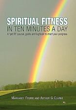 Spiritual Fitness in Ten Minutes a Day by Margaret Fourie and Arthur G....