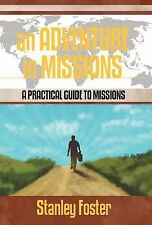 An Adventure in Missions : A Practical Guide to Missions by Stanley R. Foster...