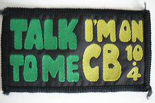 TALK TO ME I'M ON CB 10-4 SEW ON PATCH ONLY.........RADIO_TRADER_IRELAND.