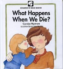 What Happens When We Die (Childrens Bible Basics), Nystrom, Carolyn