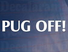 PUG OFF! Novelty Funny Car/Window/Bumper Vinyl Sticker - Ideal for any Peugeot
