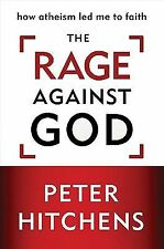 The Rage Against God : How Atheism Led Me to Faith by Peter Hitchens (2010,...