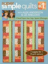 Super Simple Quilts #1 with Alex Anderso: 9 Pieced Projects from Strips, Squares