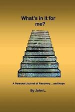 What's in It for Me? : A Personal Journal of Recovery... and Hope by John L....