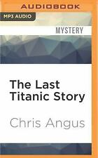 The Last Titanic Story by Chris Angus (2016, MP3 CD, Unabridged)