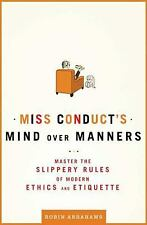 Miss Conduct's Mind over Manners: Master the Slippery Rules of Modern Ethics and