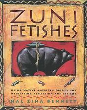 Zuni Fetishes: Using Native American Sacred Objects for Meditation, Reflection,
