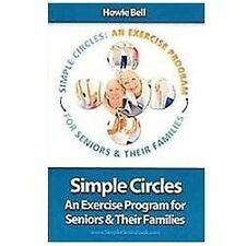 Simple Circles : An Exercise Program for Seniors and Their Families by Howie...