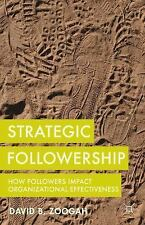 Strategic Followership : How Followers Impact Organizational Effectiveness by...