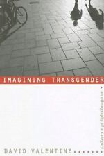 Imagining Transgender: An Ethnography of a Category by David Valentine