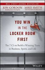 You Win in the Locker Room First : The 7 C's to Build a Winning Team in...