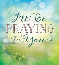 I'll Be Praying for You by Thomas Nelson Publishing Staff (2014, Paperback)