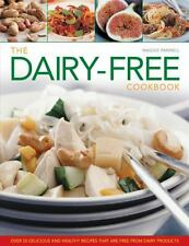 The Dairy-Free Cookbook : Over 50 Delicious and Healthy Recipes That Are Free...