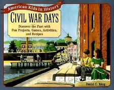 American Kids in History Civil War Days by David C King *Projects Games Recipes