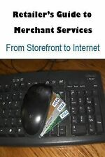 The Retailers Guide to Merchant Services : From Storefront to Internet by...
