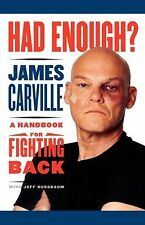 Had Enough? : A Handbook for Fighting Back by James Carville (2010, Paperback)