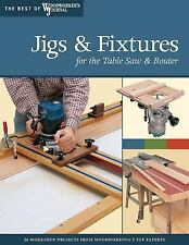 Jigs & Fixtures for the Table Saw & Router: Get the Most from Your Tools with Sh