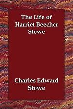 Life of Harriet Beecher Stowe by Charles Edward Stowe (2006, Paperback)