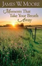 Moments That Take Your Breath Away by James W. Moore (2008, Paperback)
